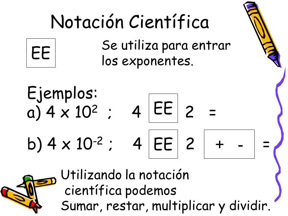 Notación Científica EE Ejemplos: 4 x 102 ; 4 2 = 4 x 10-2 ; 4 2 = EE