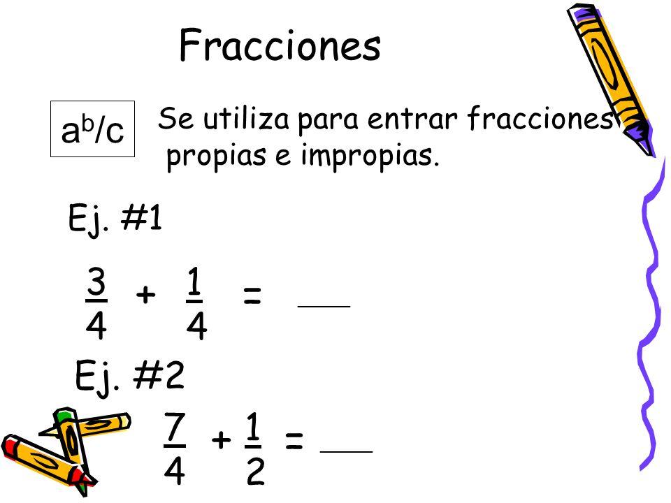 + = + = Fracciones ab/c 3 1 4 4 Ej. #2 7 1 4 2 Ej. #1