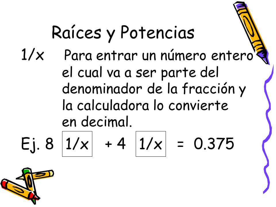 Raíces y Potencias 1/x Para entrar un número entero 1/x 1/x
