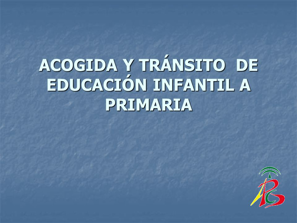 ACOGIDA Y TRÁNSITO DE EDUCACIÓN INFANTIL A PRIMARIA