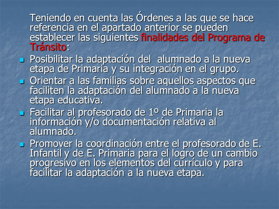 Teniendo en cuenta las Órdenes a las que se hace referencia en el apartado anterior se pueden establecer las siguientes finalidades del Programa de Tránsito:
