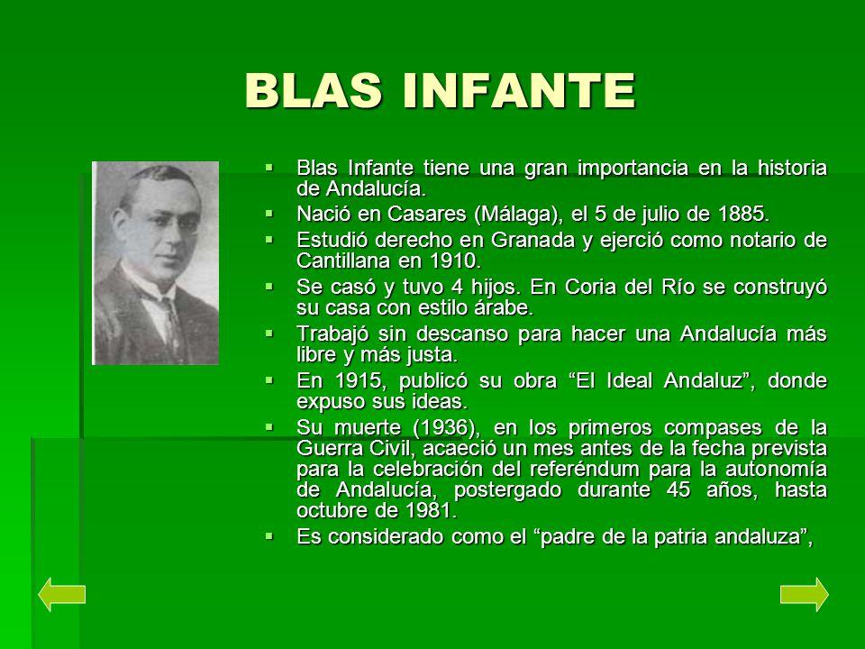 BLAS INFANTE Blas Infante tiene una gran importancia en la historia de Andalucía. Nació en Casares (Málaga), el 5 de julio de 1885.