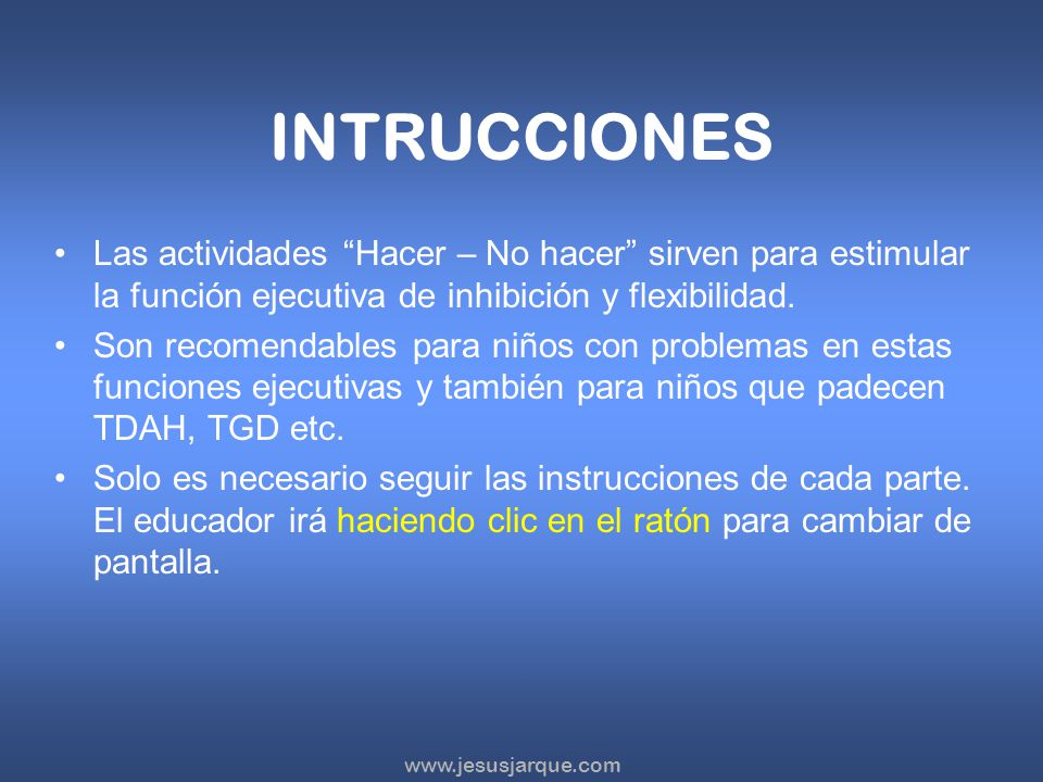 INTRUCCIONES Las actividades Hacer – No hacer sirven para estimular la función ejecutiva de inhibición y flexibilidad.