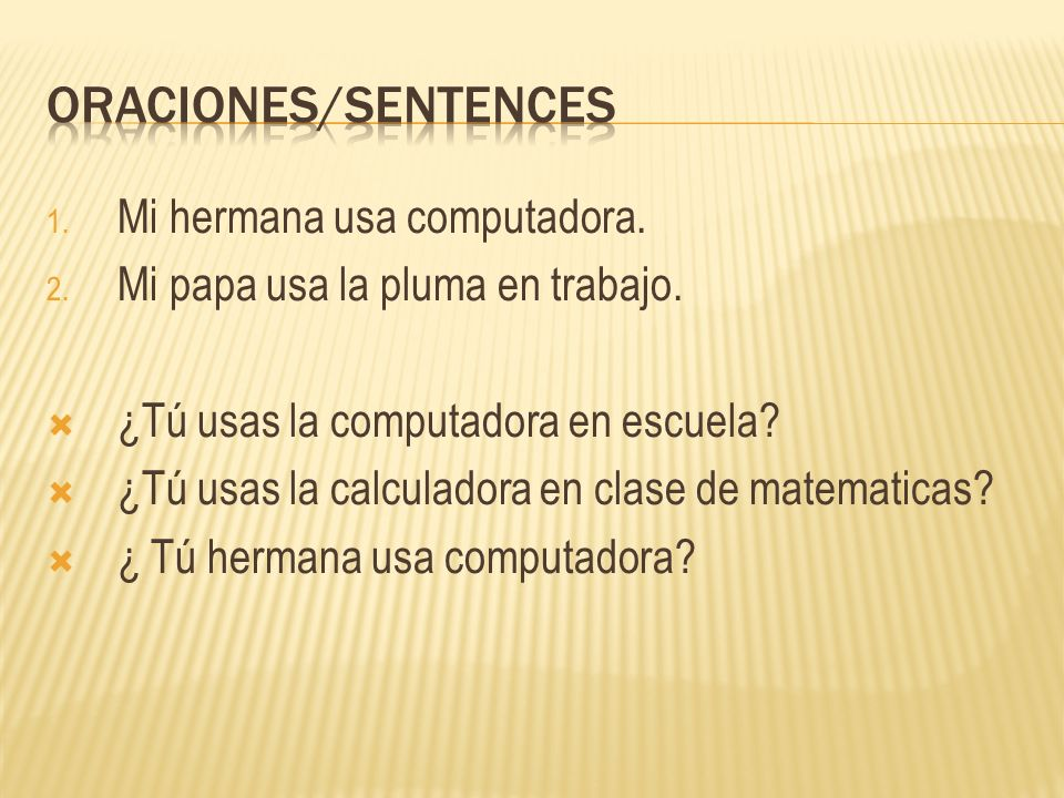 Oraciones/sentences Mi hermana usa computadora.
