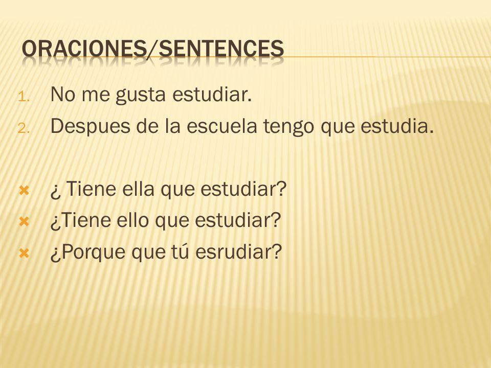 Oraciones/sentences No me gusta estudiar.