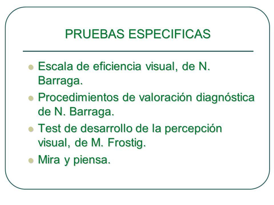 PRUEBAS ESPECIFICAS Escala de eficiencia visual, de N. Barraga.