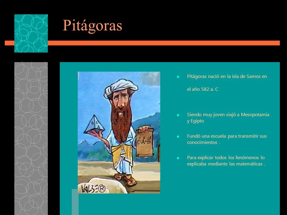 Pitágoras Pitágoras nació en la isla de Samos en el año 582 a. C
