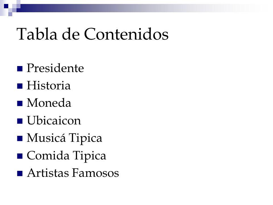 Tabla de Contenidos Presidente Historia Moneda Ubicaicon Musicá Tipica