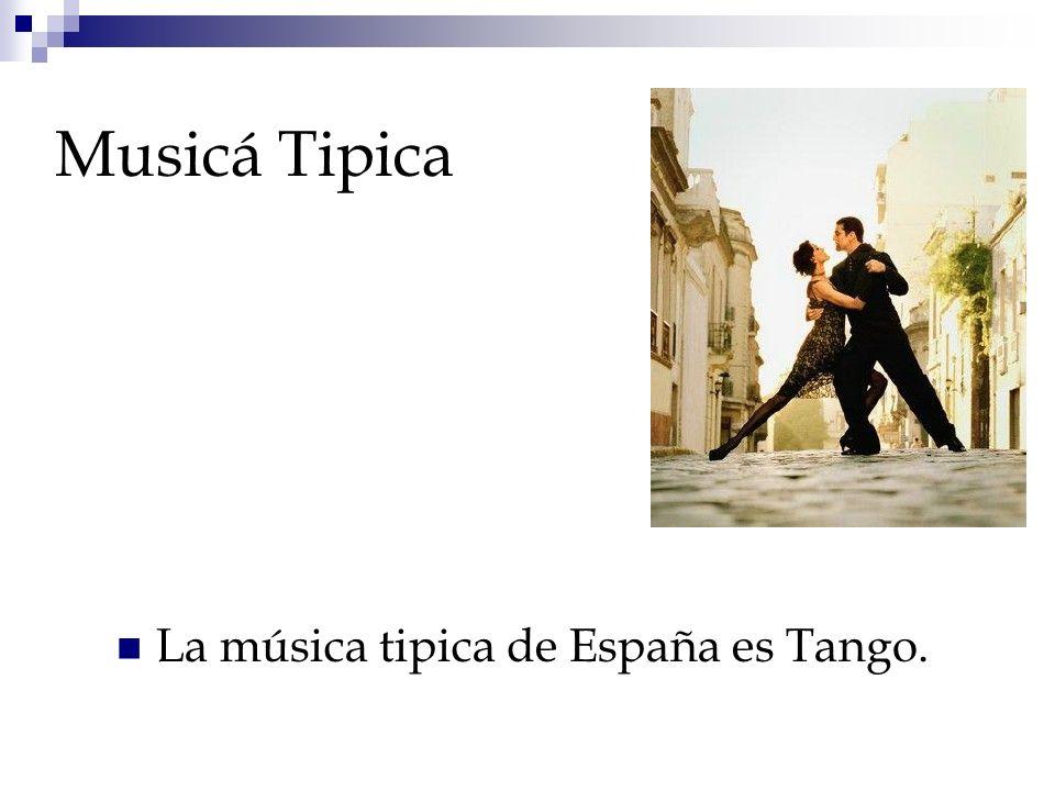 Musicá Tipica La música tipica de España es Tango.