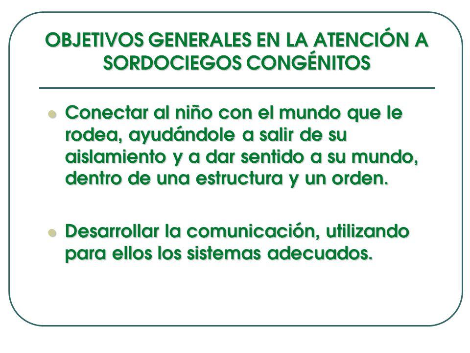 OBJETIVOS GENERALES EN LA ATENCIÓN A SORDOCIEGOS CONGÉNITOS