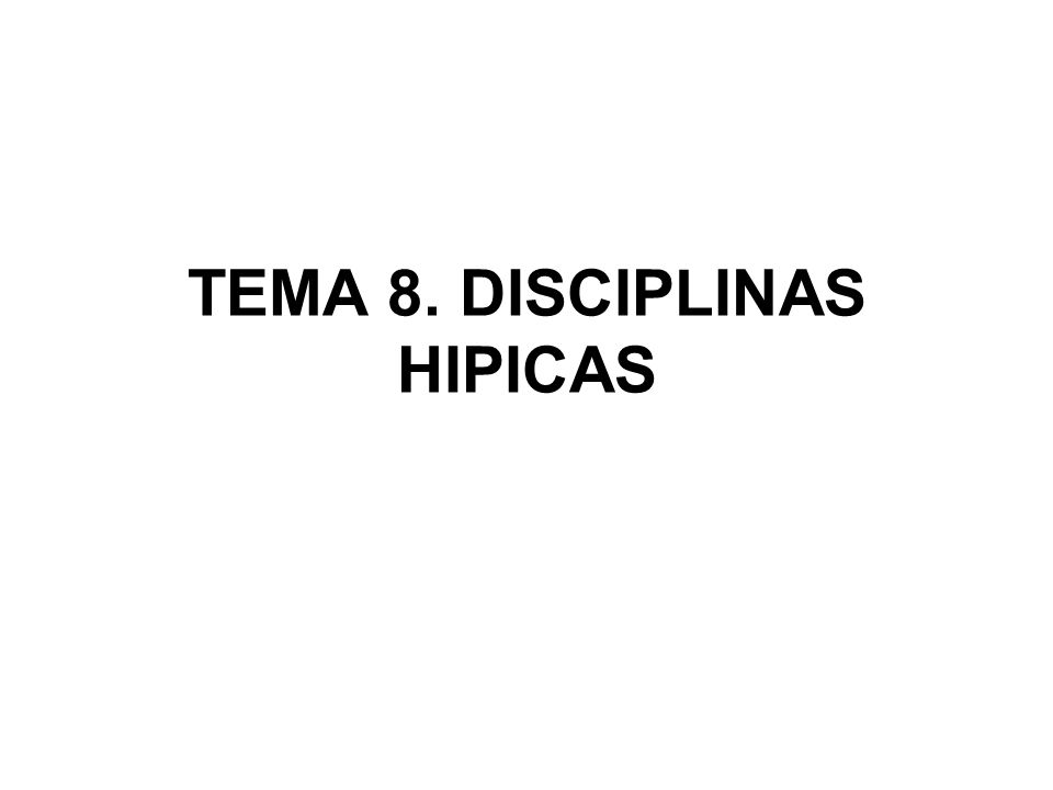TEMA 8. DISCIPLINAS HIPICAS