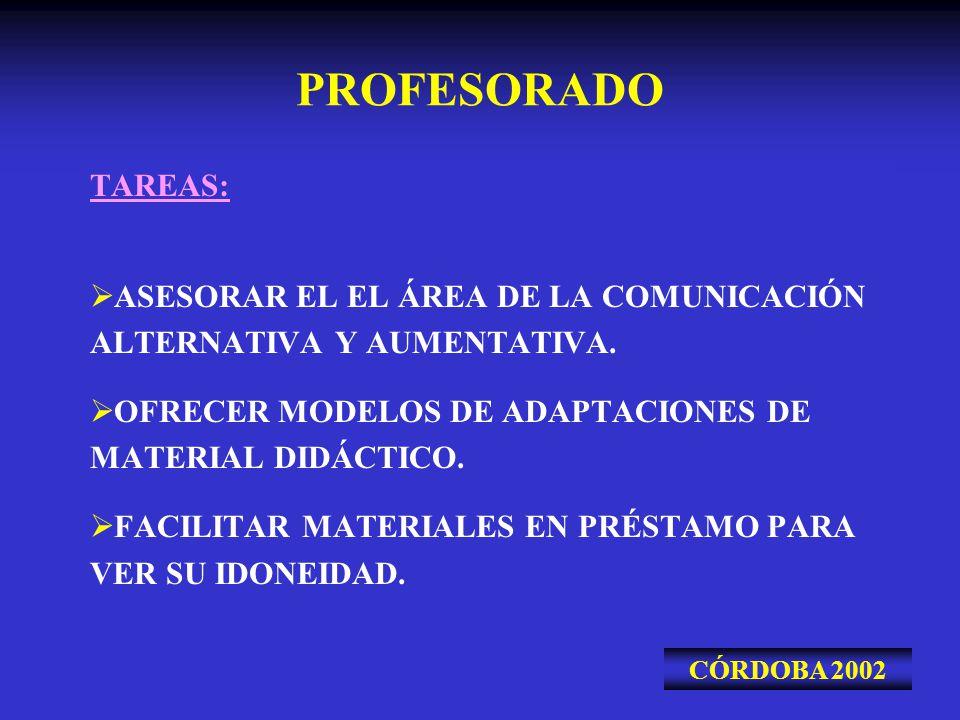 PROFESORADO TAREAS: ASESORAR EL EL ÁREA DE LA COMUNICACIÓN ALTERNATIVA Y AUMENTATIVA. OFRECER MODELOS DE ADAPTACIONES DE MATERIAL DIDÁCTICO.