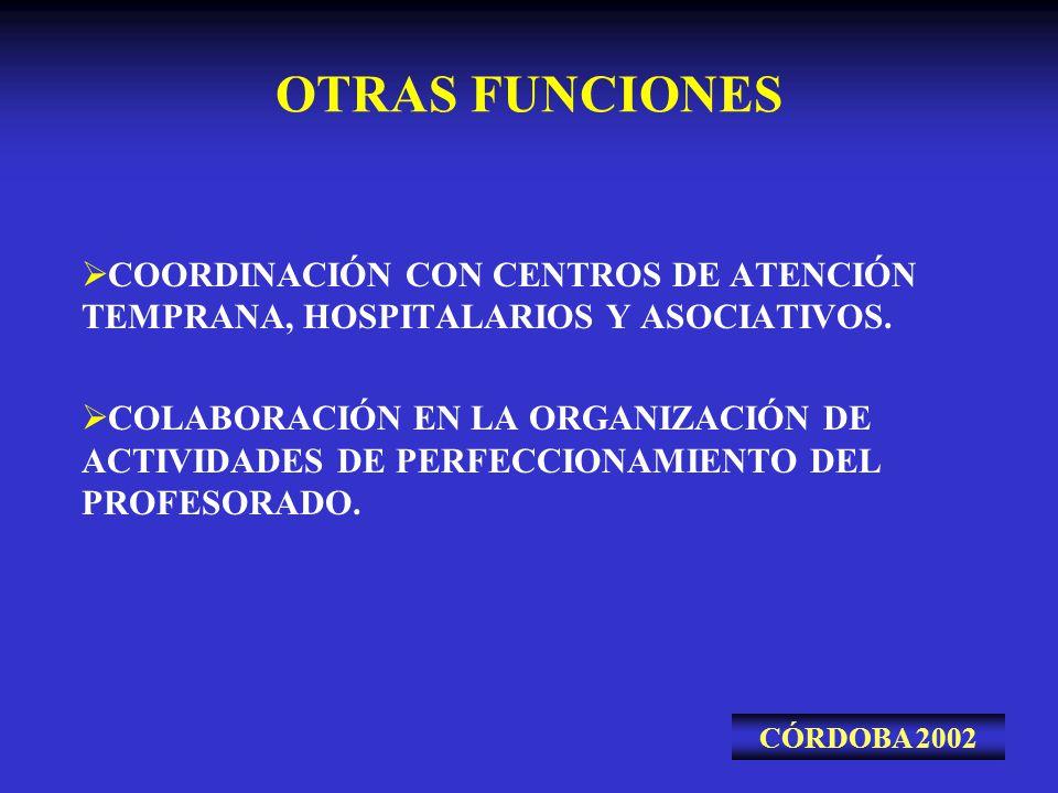 OTRAS FUNCIONES COORDINACIÓN CON CENTROS DE ATENCIÓN TEMPRANA, HOSPITALARIOS Y ASOCIATIVOS.