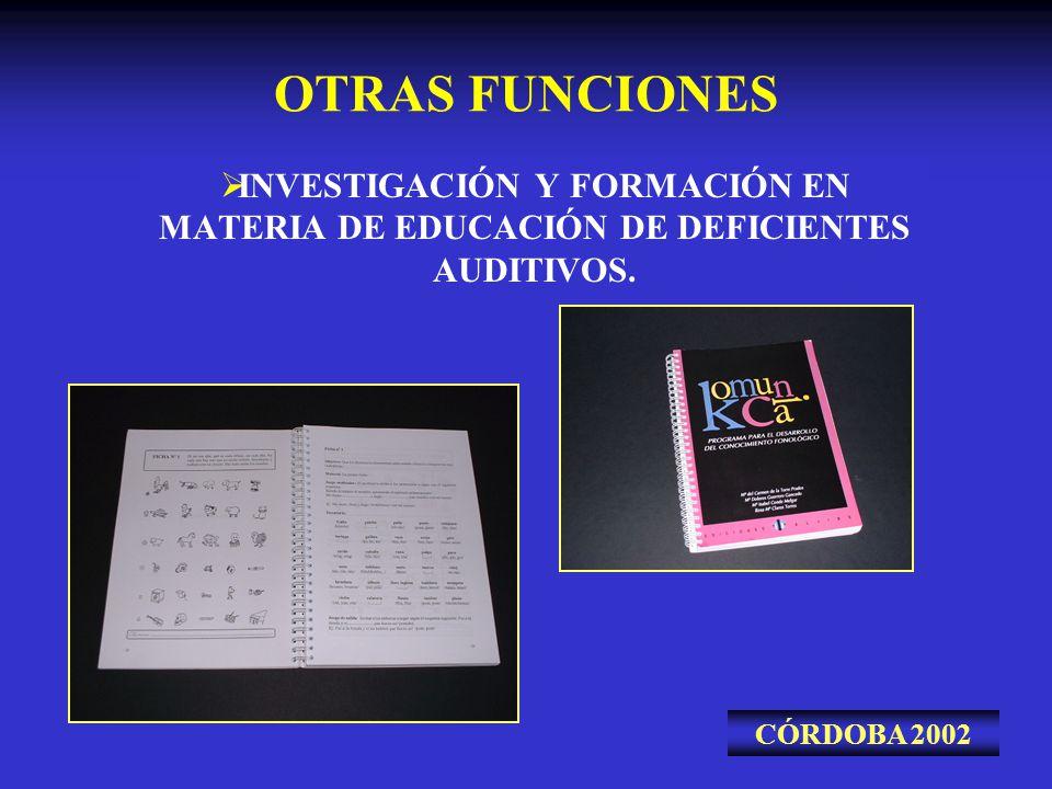 OTRAS FUNCIONES INVESTIGACIÓN Y FORMACIÓN EN MATERIA DE EDUCACIÓN DE DEFICIENTES AUDITIVOS.