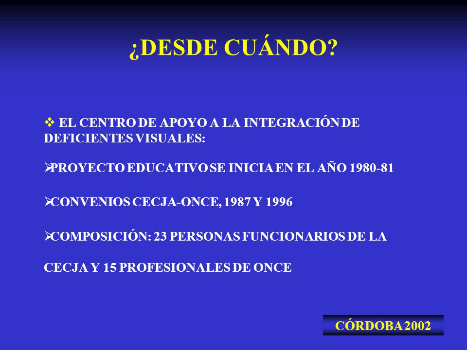 ¿DESDE CUÁNDO EL CENTRO DE APOYO A LA INTEGRACIÓN DE DEFICIENTES VISUALES: PROYECTO EDUCATIVO SE INICIA EN EL AÑO 1980-81.