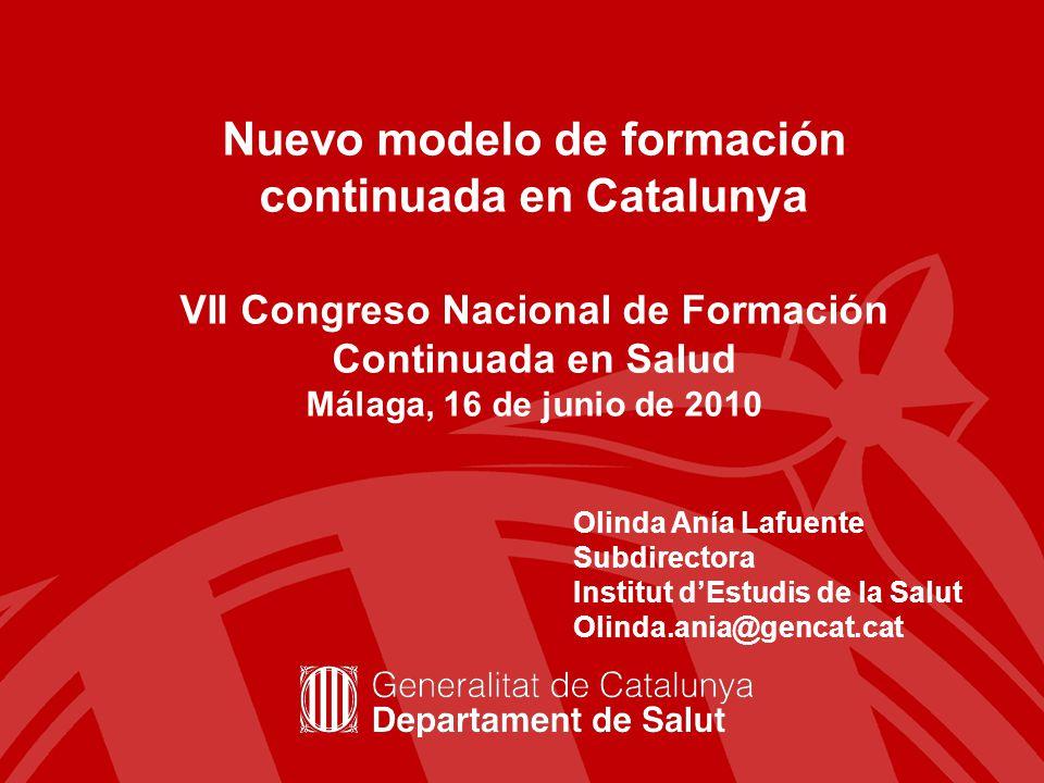 Nuevo modelo de formación continuada en Catalunya VII Congreso Nacional de Formación Continuada en Salud Málaga, 16 de junio de 2010