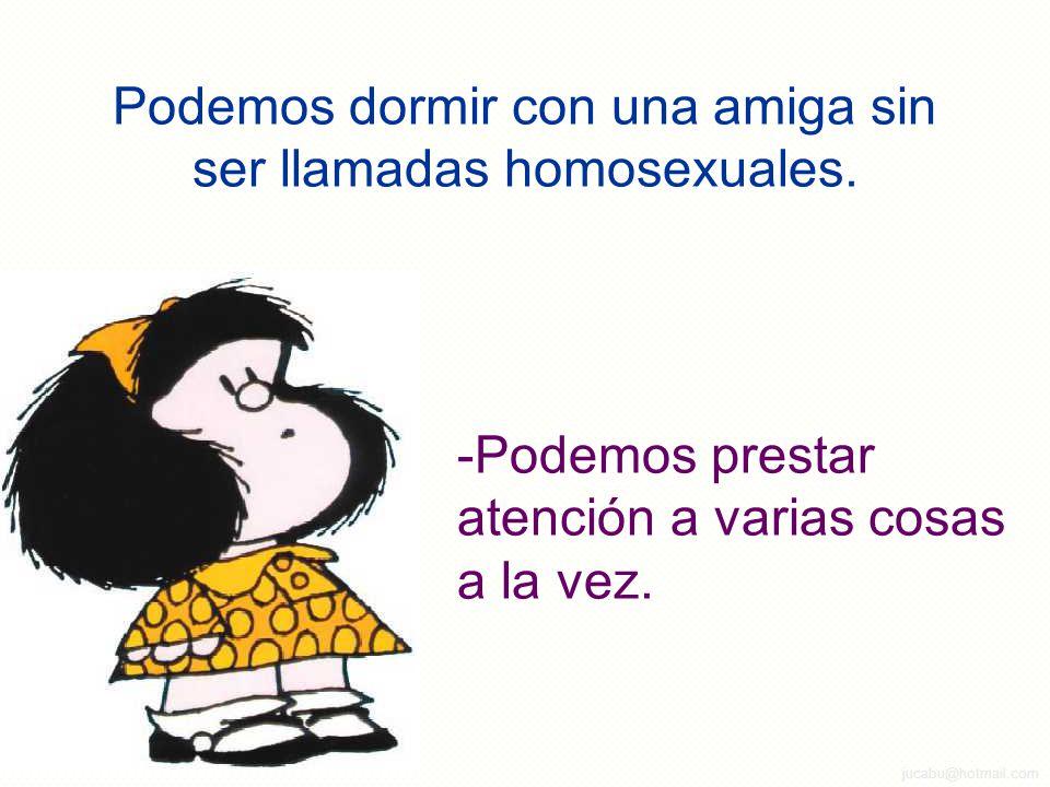 Podemos dormir con una amiga sin ser llamadas homosexuales.