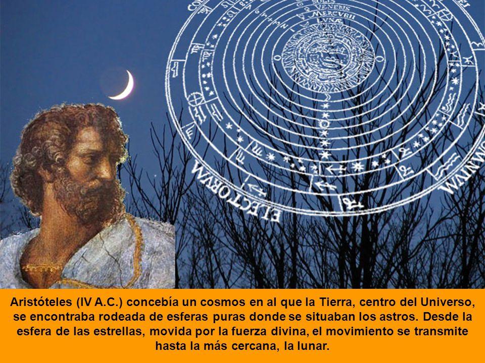 Aristóteles (IV A.C.) concebía un cosmos en al que la Tierra, centro del Universo, se encontraba rodeada de esferas puras donde se situaban los astros.