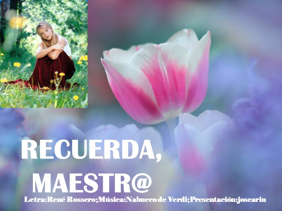 RECUERDA, MAESTR@ Letra:René Rossero;Música:Nabucco de Verdi;Presentación:josearin