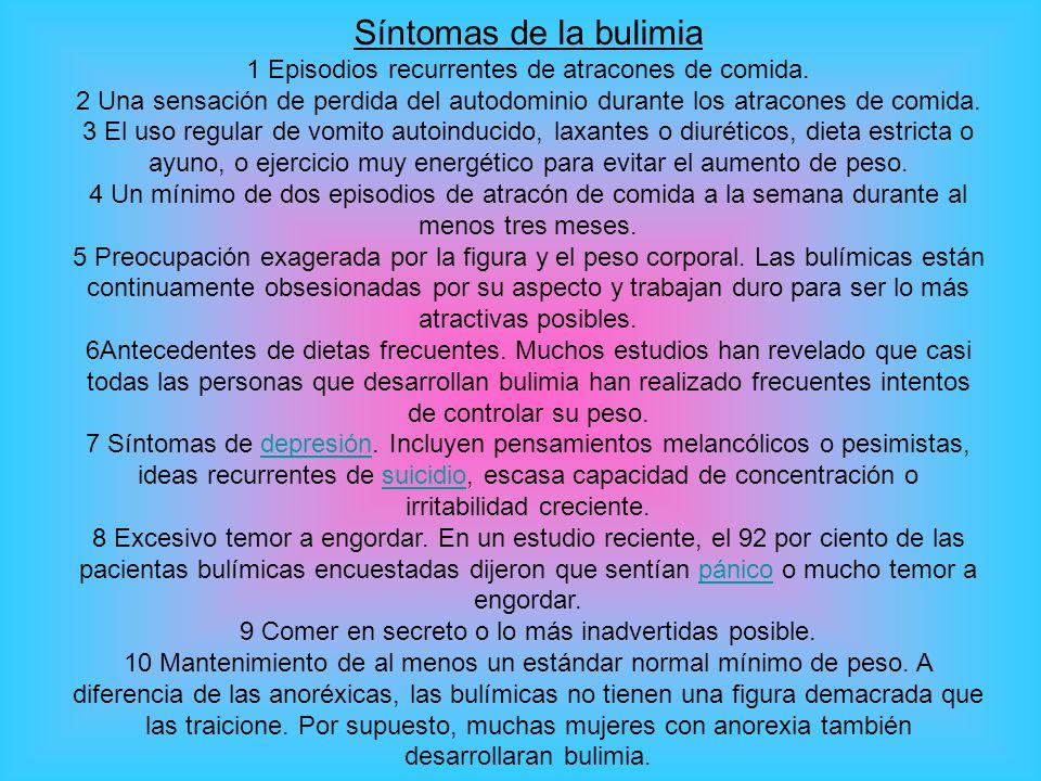 Síntomas de la bulimia 1 Episodios recurrentes de atracones de comida.