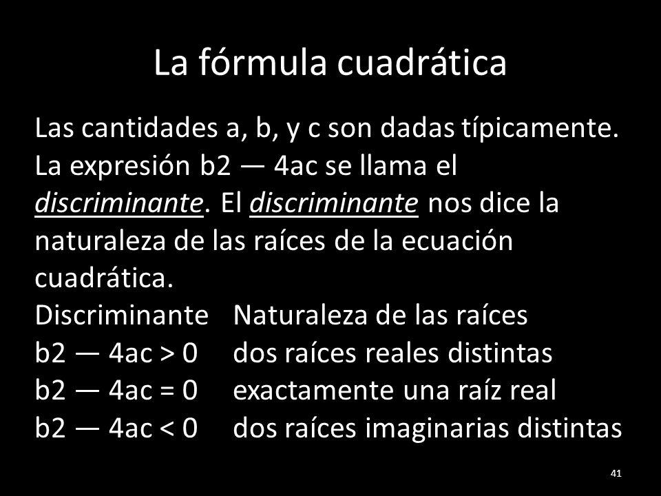 La fórmula cuadrática Las cantidades a, b, y c son dadas típicamente.