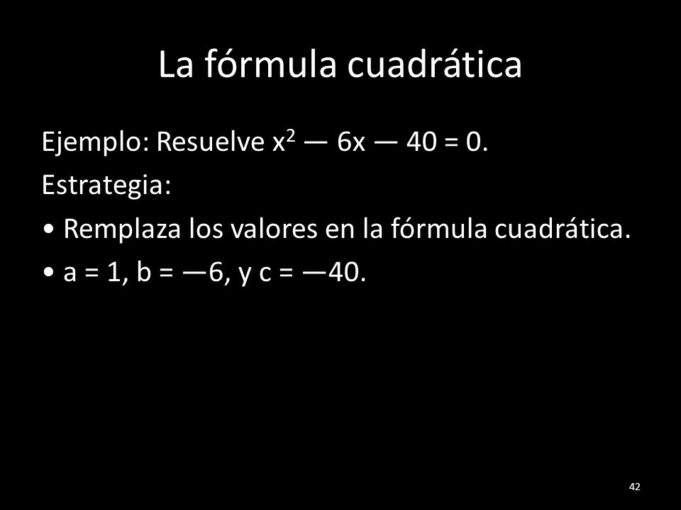 La fórmula cuadráticaEjemplo: Resuelve x2 — 6x — 40 = 0.