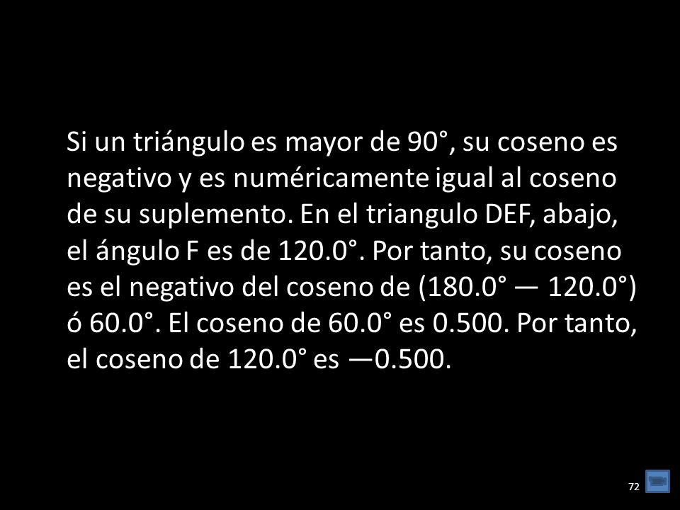 Si un triángulo es mayor de 90°, su coseno es negativo y es numéricamente igual al coseno de su suplemento.