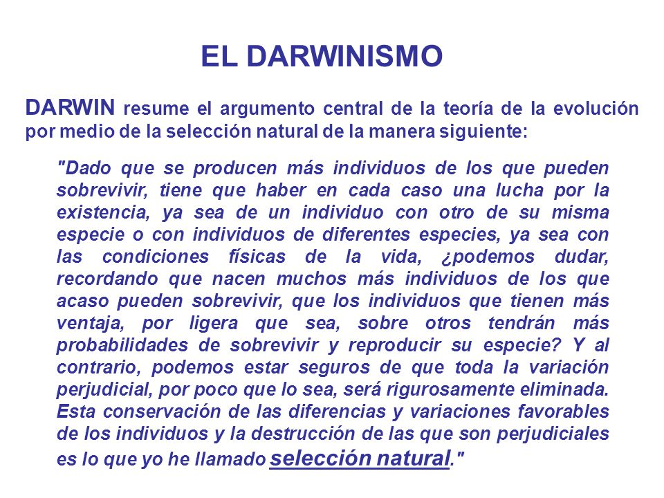 EL DARWINISMO DARWIN resume el argumento central de la teoría de la evolución por medio de la selección natural de la manera siguiente: