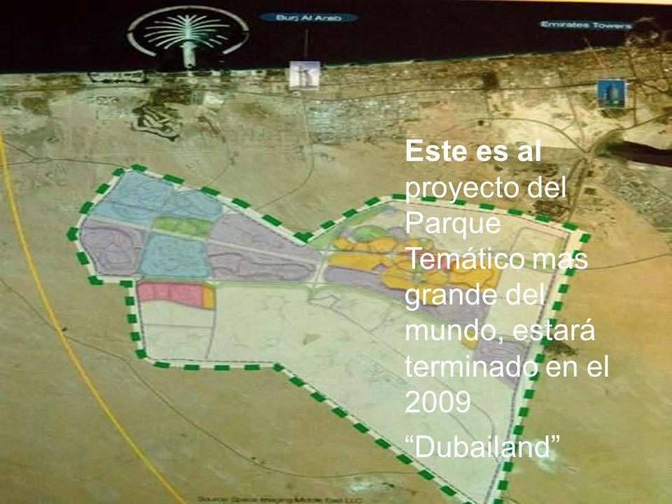 Este es al proyecto del Parque Temático mas grande del mundo, estará terminado en el 2009