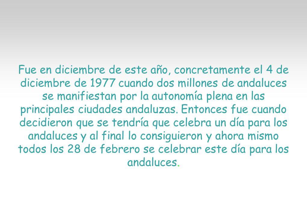 Fue en diciembre de este año, concretamente el 4 de diciembre de 1977 cuando dos millones de andaluces se manifiestan por la autonomía plena en las principales ciudades andaluzas.