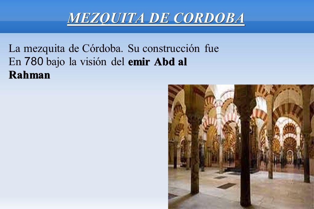 MEZQUITA DE CORDOBA La mezquita de Córdoba. Su construcción fue