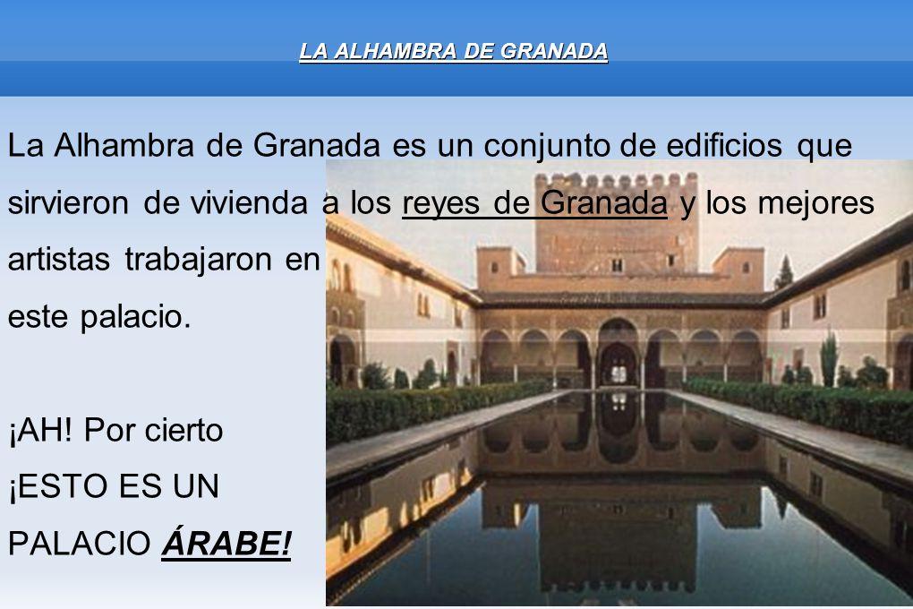 La Alhambra de Granada es un conjunto de edificios que