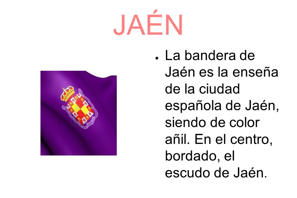 JAÉN La bandera de Jaén es la enseña de la ciudad española de Jaén, siendo de color añil.