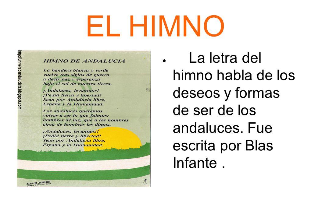 EL HIMNO La letra del himno habla de los deseos y formas de ser de los andaluces.
