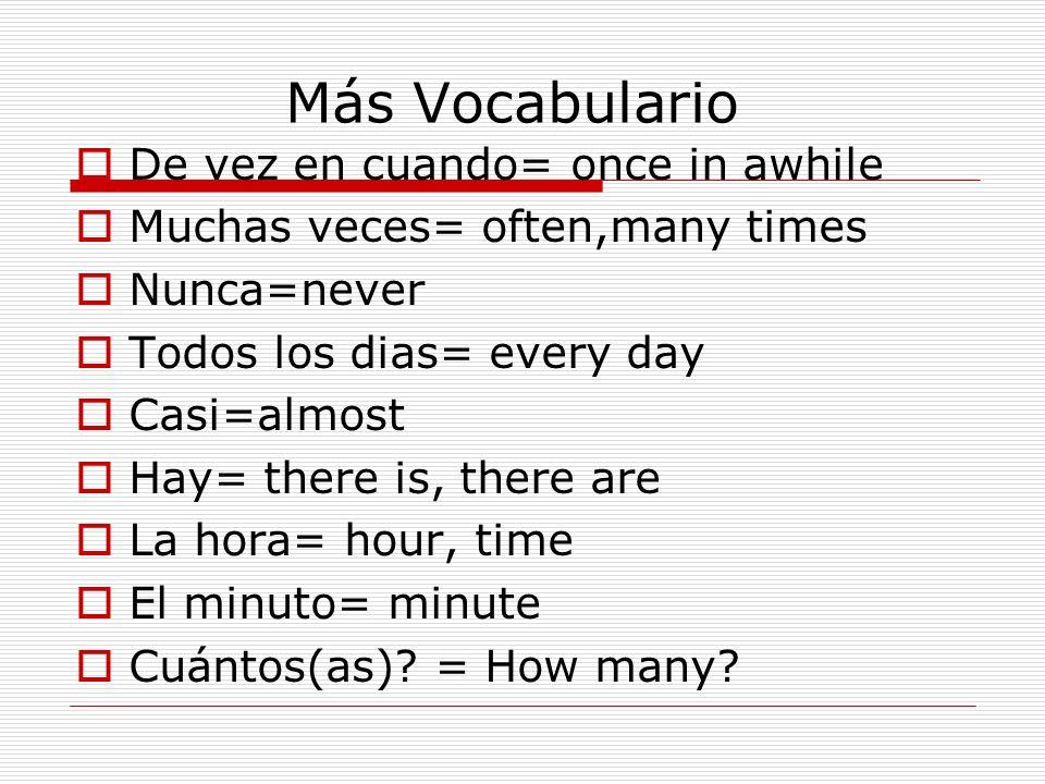 Más Vocabulario De vez en cuando= once in awhile