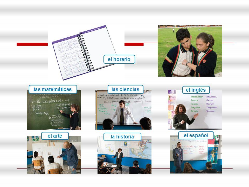 el horario las matemáticas las ciencias el inglés el arte la historia el español