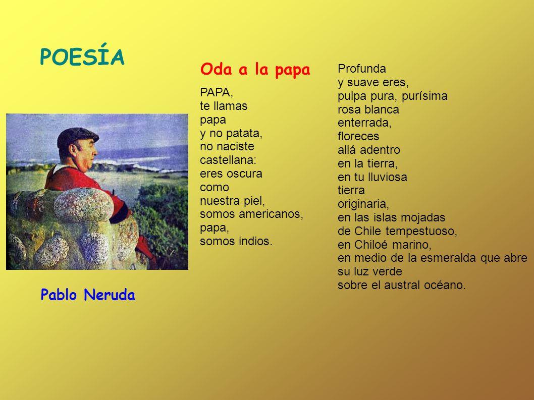 POESÍA Oda a la papa Pablo Neruda Profunda y suave eres,