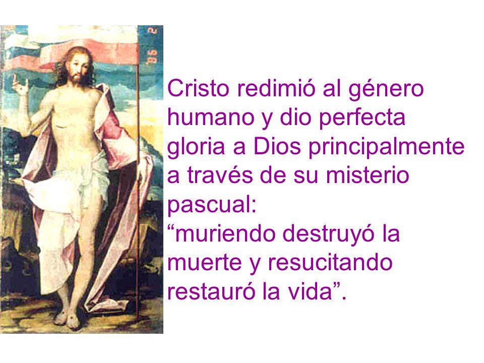 Cristo redimió al género humano y dio perfecta gloria a Dios principalmente a través de su misterio pascual:
