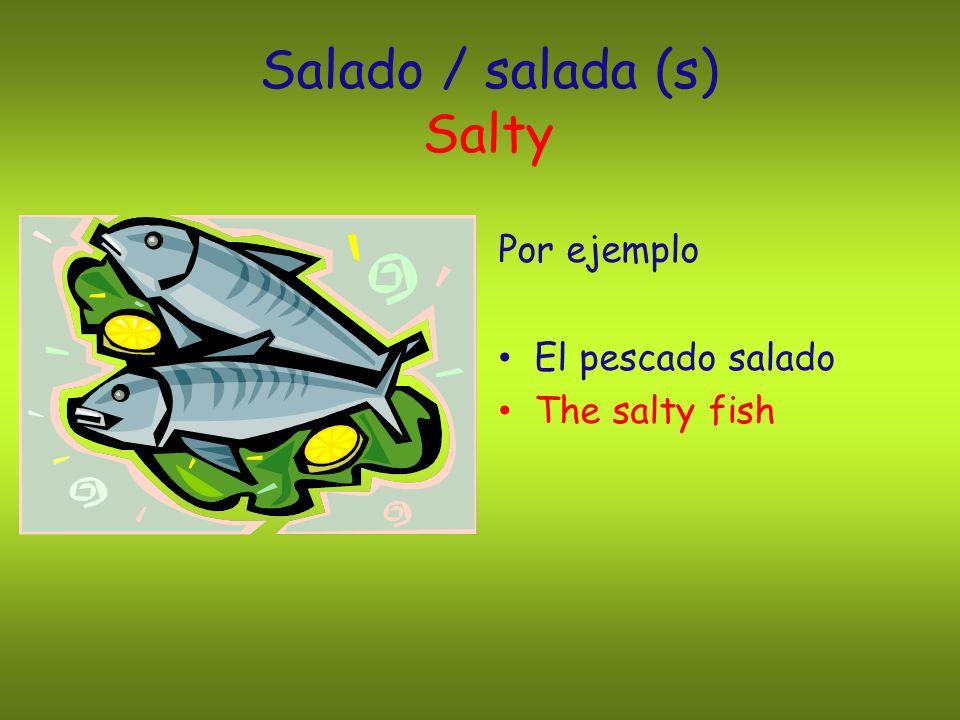 Salado / salada (s) Salty
