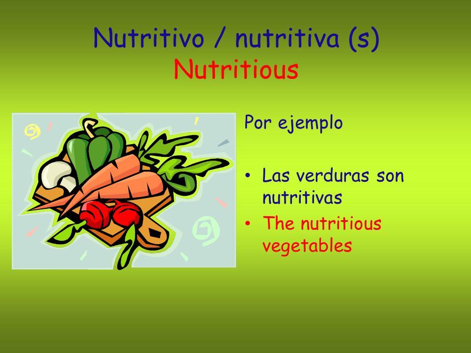 Nutritivo / nutritiva (s) Nutritious