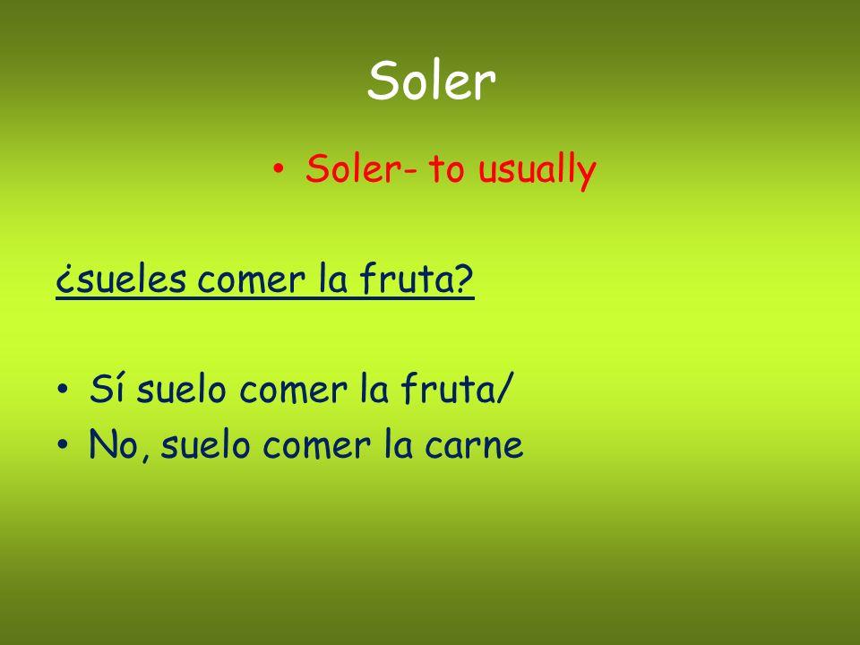 Soler Soler- to usually ¿sueles comer la fruta