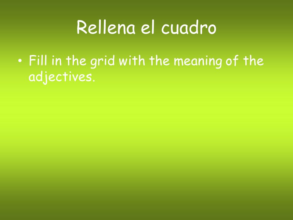 Rellena el cuadro Fill in the grid with the meaning of the adjectives.