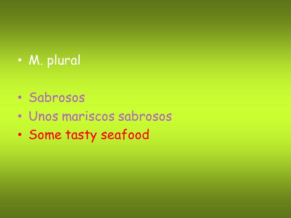 M. plural Sabrosos Unos mariscos sabrosos Some tasty seafood