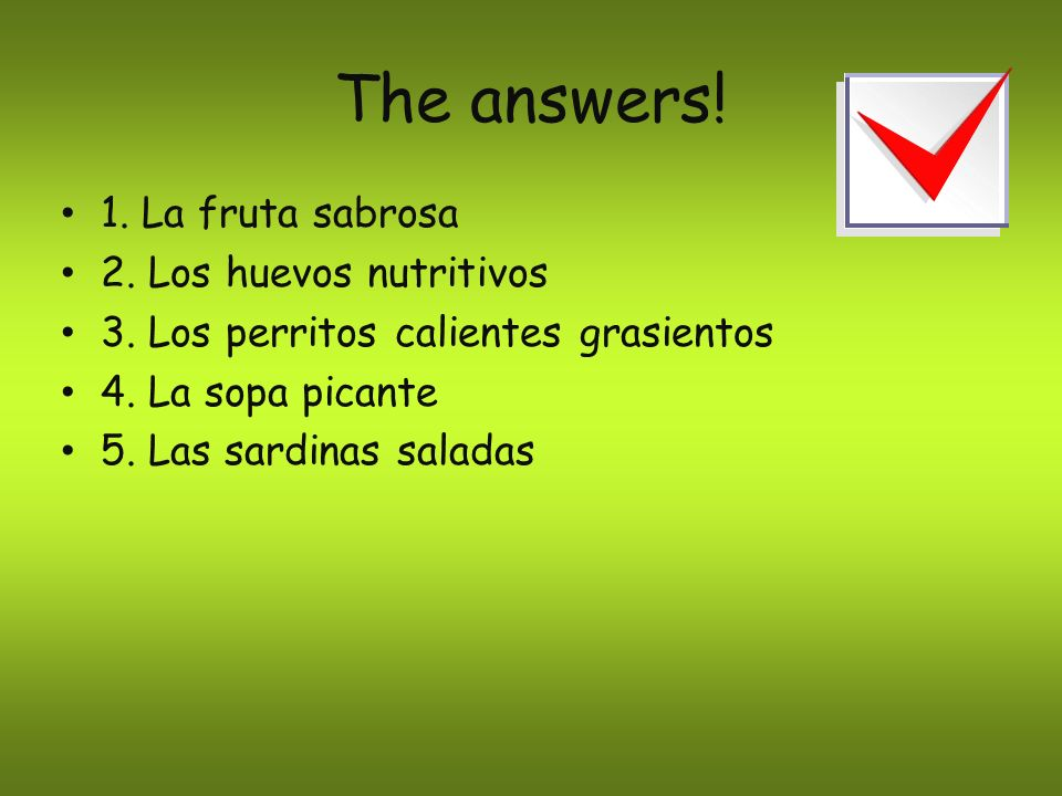 The answers! 1. La fruta sabrosa 2. Los huevos nutritivos