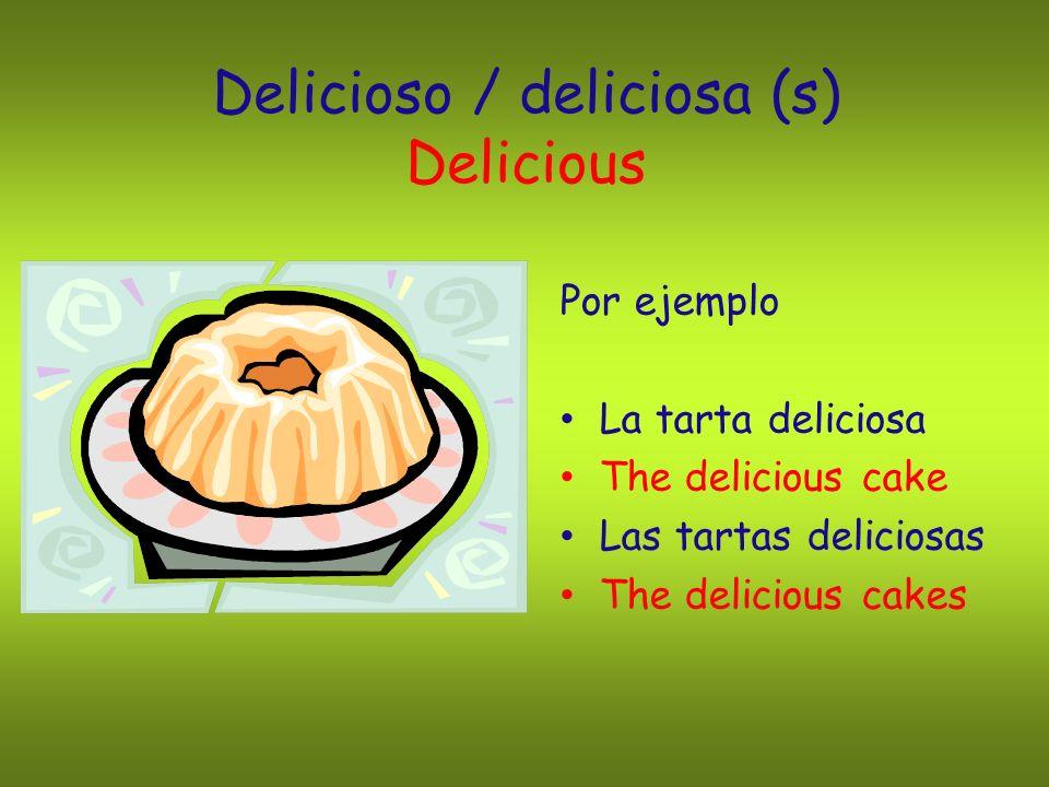 Delicioso / deliciosa (s) Delicious