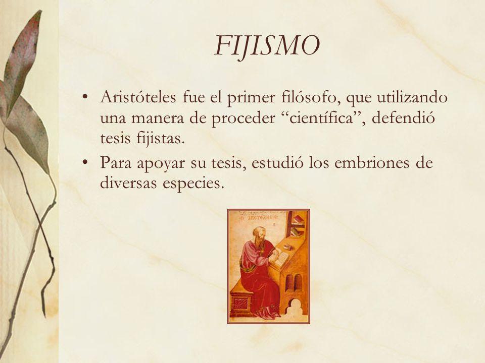 FIJISMO Aristóteles fue el primer filósofo, que utilizando una manera de proceder científica , defendió tesis fijistas.