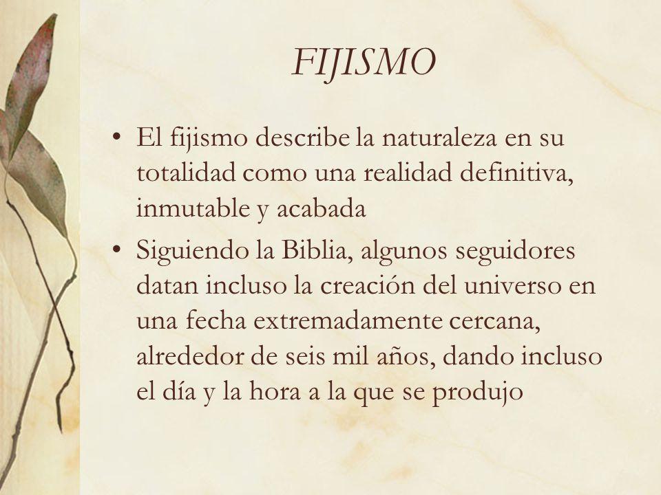 FIJISMO El fijismo describe la naturaleza en su totalidad como una realidad definitiva, inmutable y acabada.