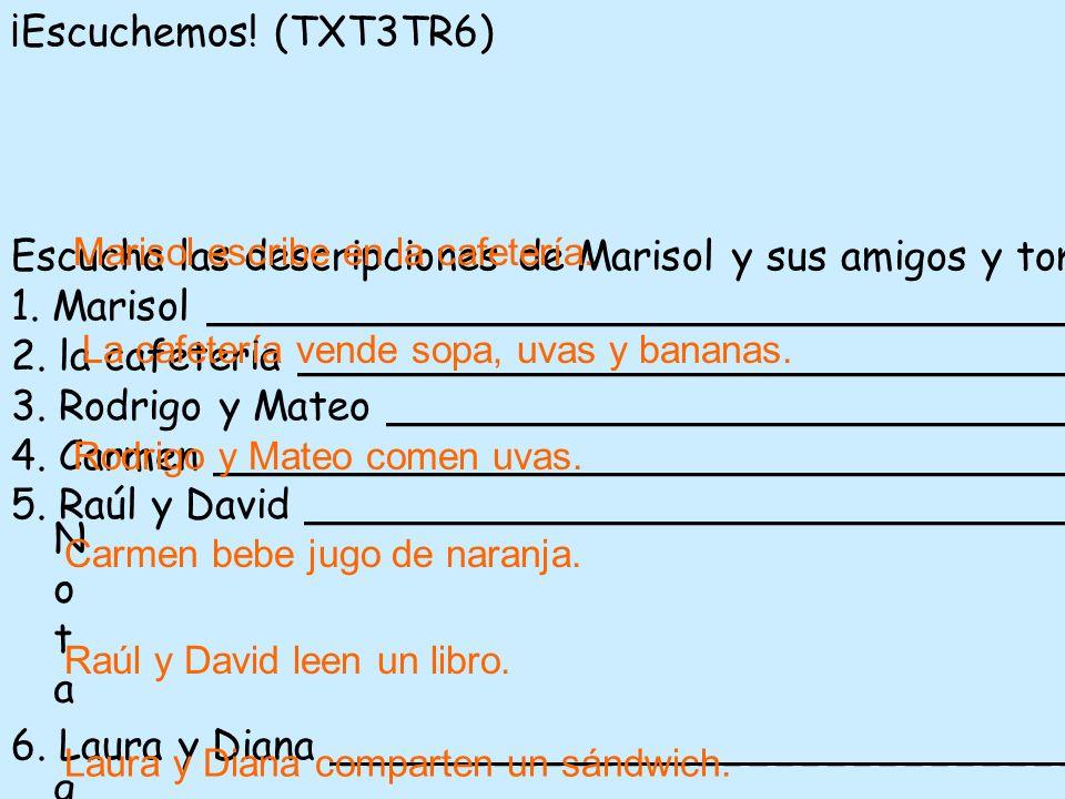 ¡Escuchemos! (TXT3TR6)Escucha las descripciones de Marisol y sus amigos y toma apuntes. Luego escribe oraciones para describir qué hacen.