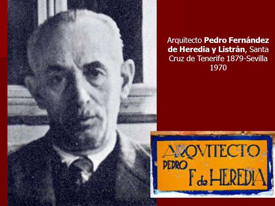 Arquitecto Pedro Fernández de Heredia y Listrán, Santa Cruz de Tenerife 1879-Sevilla 1970
