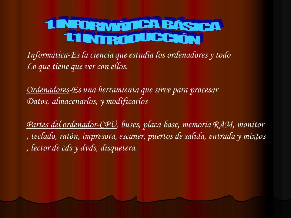 1. INFORMÁTICA BÁSICA 1.1 INTRODUCCIÓN